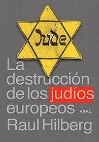 La destrucción de los judíos europeos par Raul Hilberg