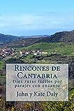 Rincones de Cantabria: Diez rutas fáciles por parajes con encanto (Rutas de senderismo en Cantabria nº 2)