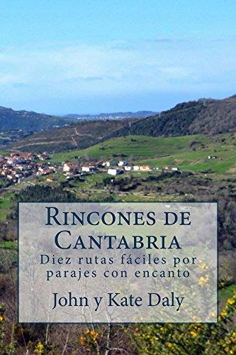 Rincones de Cantabria: Diez rutas fáciles por parajes con encanto (Rutas de senderismo en Cantabria nº 2) por John y Kate Daly