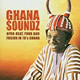 Vol. 1-Ghana Soundz: Afro-Beat Funk & Fusion In 70