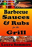 Barbecue Sauces and Rubs for the Grill: Great BBQ Recipes for the Grill or Smoker (English Edition)