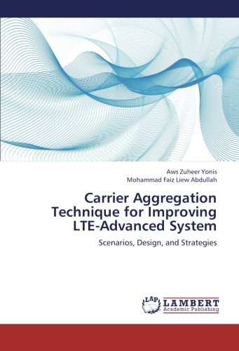 Carrier Aggregation Technique for Improving LTE-Advanced System: Scenarios, Design, and Strategies