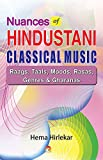 Nuances of Hindustani Classical Music: Raags, Taals, Moods, Rasas, Genres & Gharanas