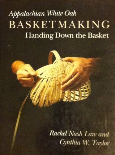 Appalachian White Oak Basketmaking: Handing Down the Basket by Rachel Nash Law (1991-04-02) par Rachel Nash Law;Cynthia W. Taylor;Alison Bruce Wieboldt
