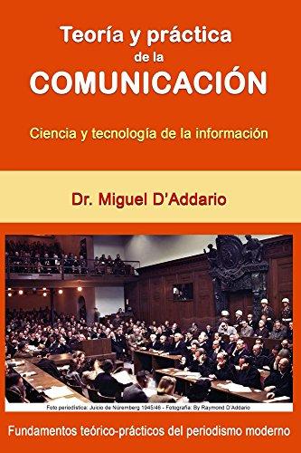 Teoría y práctica de la comunicación: Ciencia y tecnología de la información por Miguel D'Addario