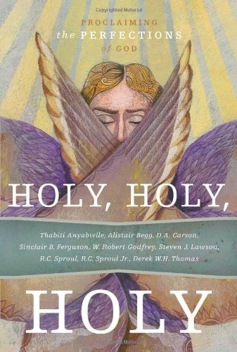 Holy, Holy, Holy: Proclaiming the Perfections of God by R.C. Sproul (2010-05-31)