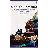 Cibo e Nutrimento: Oltre l'appagamento di un bisogno. Assaggi in parole. (Italian Edition)