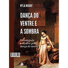Dança do ventre e a sombra: Descobrindo a sombra pela dança do ventre (Portuguese Edition)