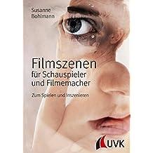 Filmszenen für Schauspieler und Filmemacher: Zum Spielen und Inszenieren (Praxis Film)