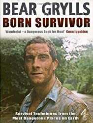 Born Survivor - Survival Techniques From The Most Dangerous Places On Earth: Bear Grylls by Bear Grylls (2007-03-13)