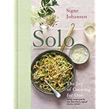 Solo: The Joy of Cooking for One (English Edition)
