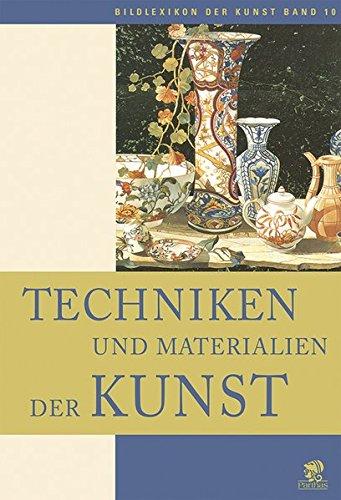 Bildlexikon der Kunst / Techniken und Materialien der Kunst: BD 10