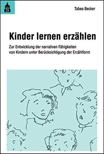 Kinder lernen erzählen: Zur Entwicklung der narrativen Fähigkeiten von Kindern unter Berücksichtigung der Erzählform
