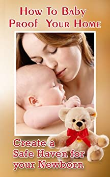 How To Baby Proof Your Home: Create a Safe Haven for your Newborn (English Edition) von [Howard, Greg]