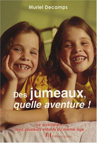 Des jumeaux, quelle aventure ! : Le quotidien avec plusieurs enfants du même âge par Muriel Decamps