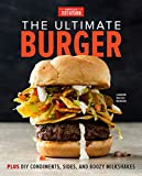 The Ultimate Burger: Plus DIY Condiments, Sides, Boozy Milkshakes, and More (English Edition)