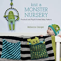 Knit a Monster Nursery: Practical and Playful Knitted Baby Patterns by [Danger, Rebecca]