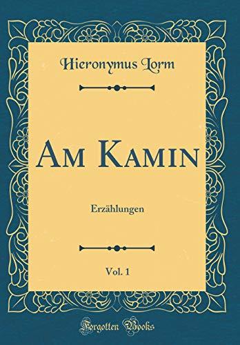Am Kamin, Vol. 1: Erzählungen (Classic Reprint)