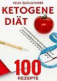 Ketogene Diät: Abnehmen mit 100 tollen Rezepten für Frühstück, Mittagessen, Abendessen und Desserts
