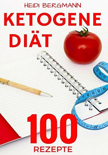 Ketogene Diät: Abnehmen mit 100 tollen Rezepten für Frühstück, Mittagessen, Abendessen und Desserts (Ketogene Diät Abendessen Rezepte)