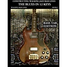 Constructing Walking Jazz Bass Lines, Book 1: Walking Bass Lines. The Blues in 12 Keys (Bass Tab Edition)