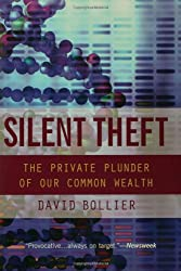 Silent Theft: The Private Plunder of Our Common Wealth: Our Runaway Market Culture and the Disappearing American Commons