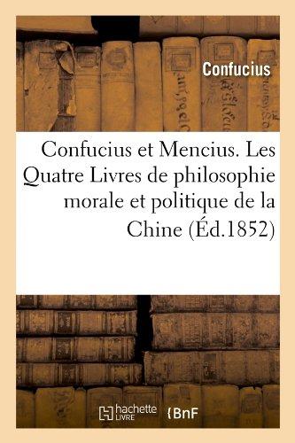 Confucius Et Mencius. Les Quatre Livres de Philosophie Morale Et Politique de La Chine