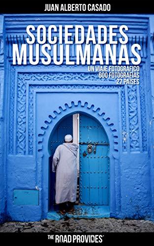 Sociedades Musulmanas: Un viaje fotográfico con más de 600 fotografías e historias sobre 27 países