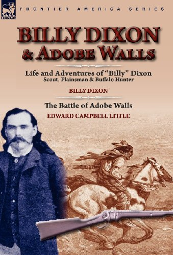 Billy Dixon & Adobe Walls: Scout, Plainsman & Buffalo Hunter