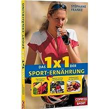 Das 1x1 der Sporternährung: Physiologische Grundlagen, Tipps für Training und Wettkampf, Lieblingsrezepte der Top-Athleten