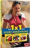 Das 1x1 der Sporternährung: Physiologische Grundlagen, Tipps für Training und Wettkampf, Lieblingsrezepte der Top-Athleten - Stéphane Franke