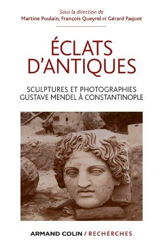 clats d'antiques : Sculptures et photographies, Gustave Mendel  Constantinople (Armand Colin / Recherches)