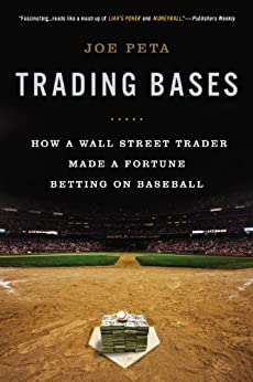 Trading Bases: How a Wall Street Trader Made a Fortune Betting on Baseball par [Peta, Joe]