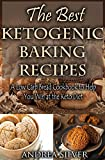 The Best Ketogenic Baking Recipes: A Low Carb Bread Cookbook to Help You Win at the Keto Diet (Andrea Silver Ketogenic Cookbooks 2)