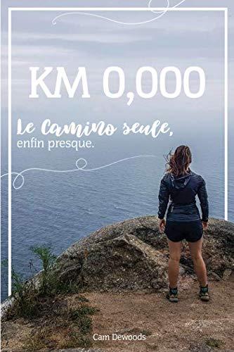 KM 0,000: Le camino, seule, enfin presque. par CAM DEWOODS