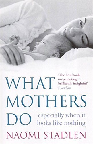What Mothers Do: especially when it looks like nothing por Naomi Stadlen