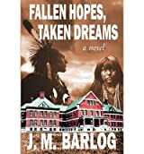 [ FALLEN HOPES, TAKEN DREAMS ] BY Barlog, J M ( AUTHOR )Aug-23-2012 ( Paperback )