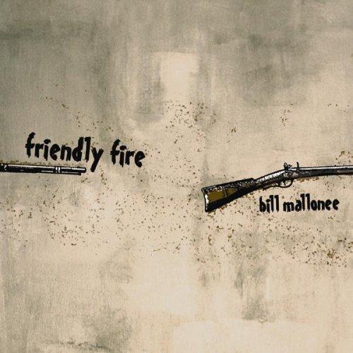 Friendly Fire by Bill Mallonee (Mallonee Bill)