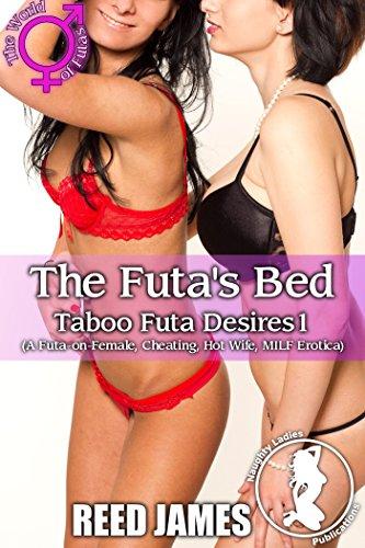 The Futa's Bed (Taboo Futa Desires1): (A Futa-on-Female, Cheating, Hot Wife, MILF Erotica)