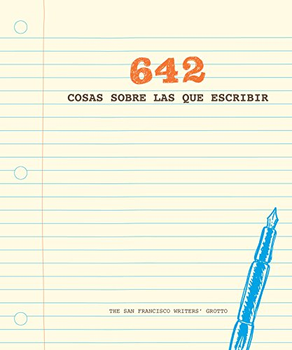 642 cosas sobre las que escribir (OBRAS DIVERSAS) por The San Francisco Writers' Grotto