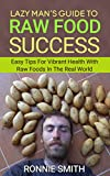 Raw Food: Lazy Man's Guide To Raw Food Success (raw food, raw vegan, raw food diet, raw vegan diet, 801010, 801010 diet,)