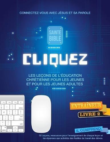 Cliquez 2: Faites CLIC Et Connectez Les Adolescents Et Les Jeunes Avec Dieu!