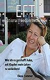 EFT  emotional freedom technique: Wie ich es geschafft habe, mit Klopfen mein Leben zu verändern