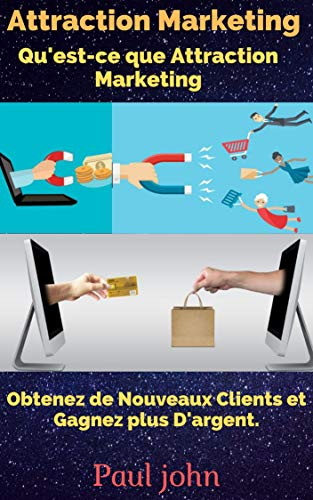 Couverture du livre Attraction Marketing: Qu'est-ce que Attraction Marketing: Obtenez de Nouveaux Clients et Gagnez plus D'argent.