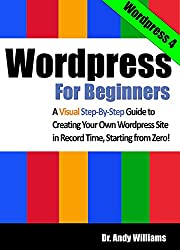 Wordpress for Beginners: A Visual Step-by-Step Guide to Creating your Own Wordpress Site in Record Time, Starting from Zero! (Webmaster Series Book 3) (English Edition)
