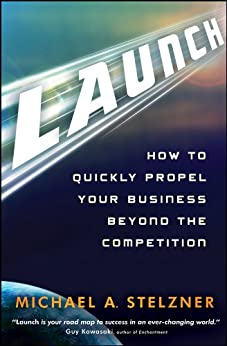 Launch: How to Quickly Propel Your Business Beyond the Competition von [Stelzner, Michael A.]