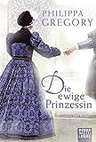 Die ewige Prinzessin: Historischer Roman (Allgemeine Reihe. Bastei Lübbe Taschenbücher)