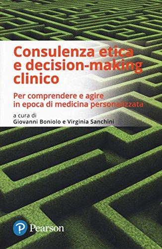 Consulenza etica e decision-making clinico. Per comprendere e agire in epoca di medicina personalizzata (Eklectica)