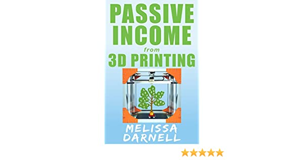 Passive Income From 3d Printing Truly Passive Income Series How