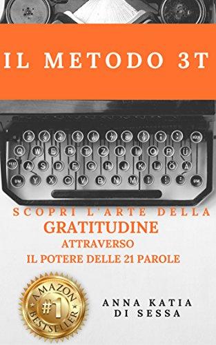 IL METODO 3T: Scopri l'arte della GRATITUDINE attraverso il potere delle 21 parole (Italian Edition) (Bodys 3t)